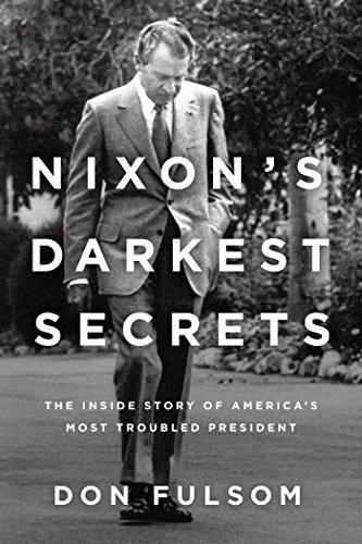 Nixon's Darkest Secrets: The Inside Story of America's Most Troubled President Book