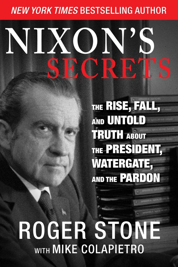 Nixon's Secrets: The Rise, Fall, and Untold Truth about the President, Watergate, and the Pardon Book